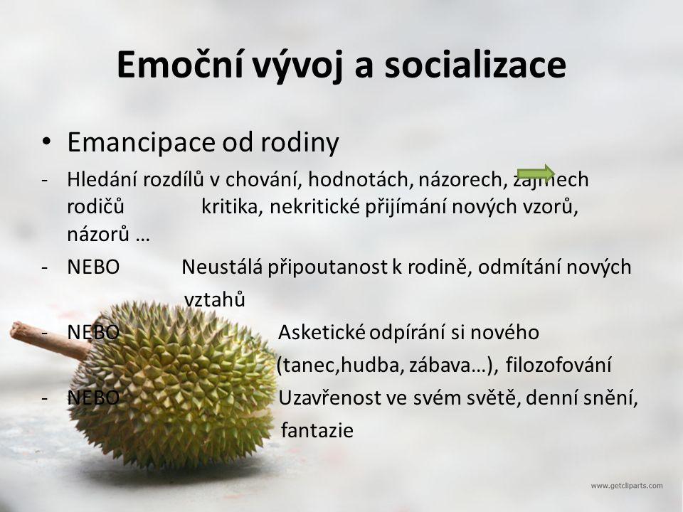 Emoční vývoj a socializace Emancipace od rodiny -Hledání rozdílů v chování, hodnotách, názorech, zájmech rodičů kritika, nekritické přijímání nových v