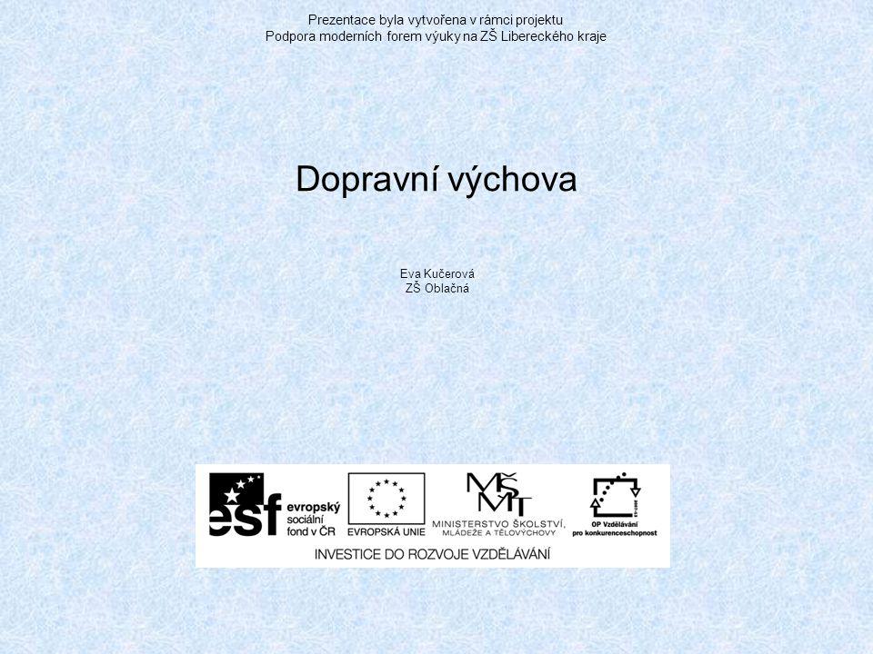 Prezentace byla vytvořena v rámci projektu Podpora moderních forem výuky na ZŠ Libereckého kraje Dopravní výchova Eva Kučerová ZŠ Oblačná