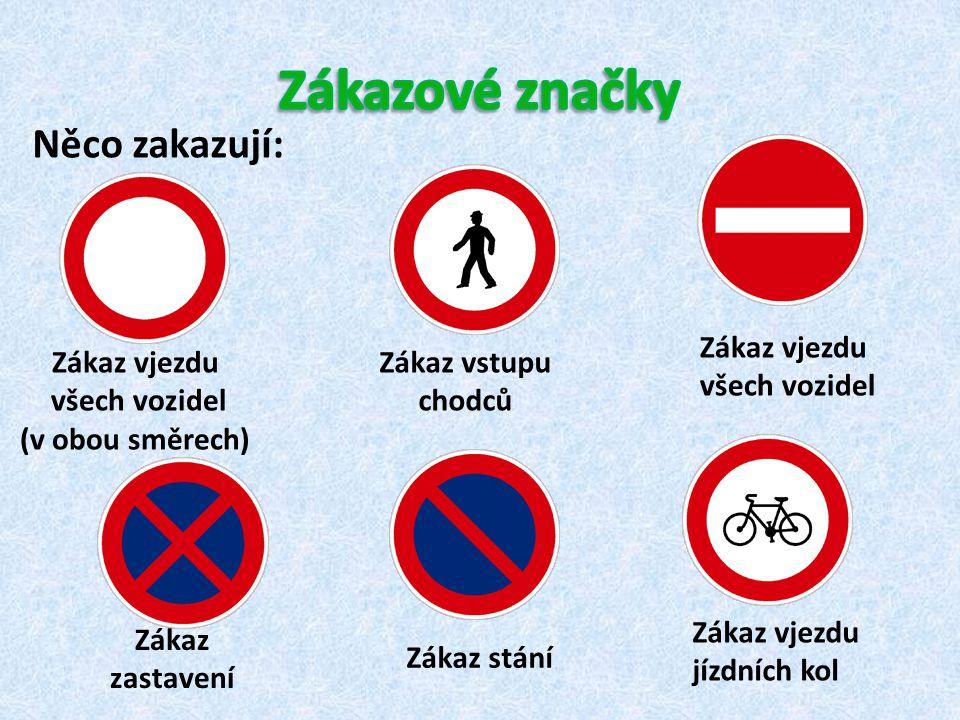 Něco zakazují: Zákaz vjezdu všech vozidel (v obou směrech) Zákaz vjezdu všech vozidel Zákaz vjezdu jízdních kol Zákaz zastavení Zákaz vstupu chodců Zá