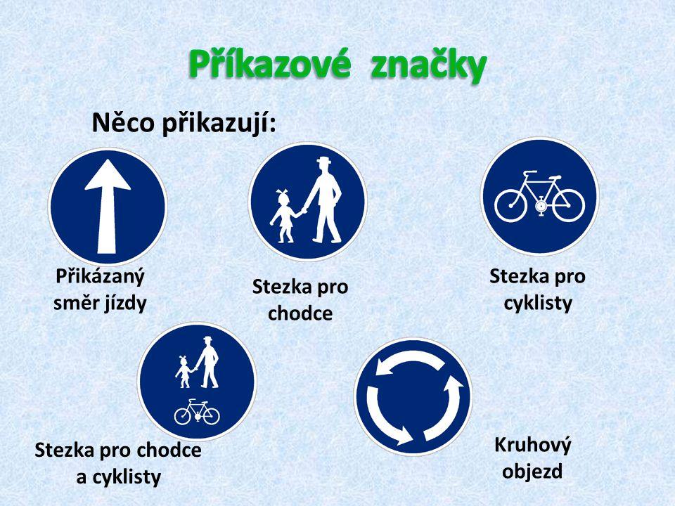 Něco přikazují: Přikázaný směr jízdy Stezka pro cyklisty Stezka pro chodce Stezka pro chodce a cyklisty Kruhový objezd