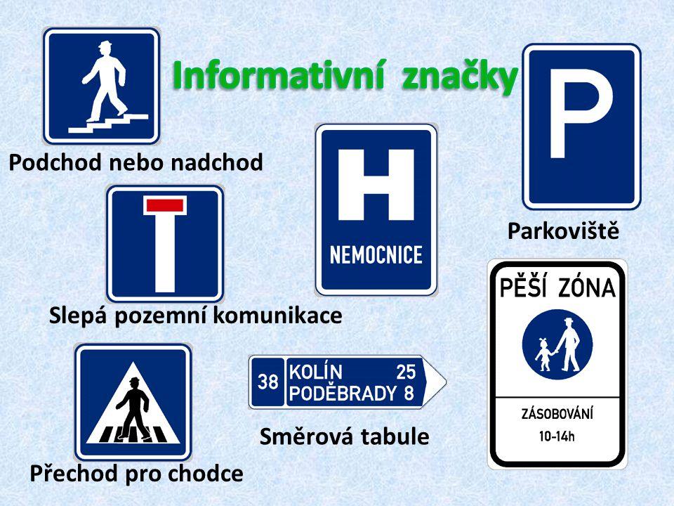 Přechod pro chodce Parkoviště Podchod nebo nadchod Směrová tabule Slepá pozemní komunikace