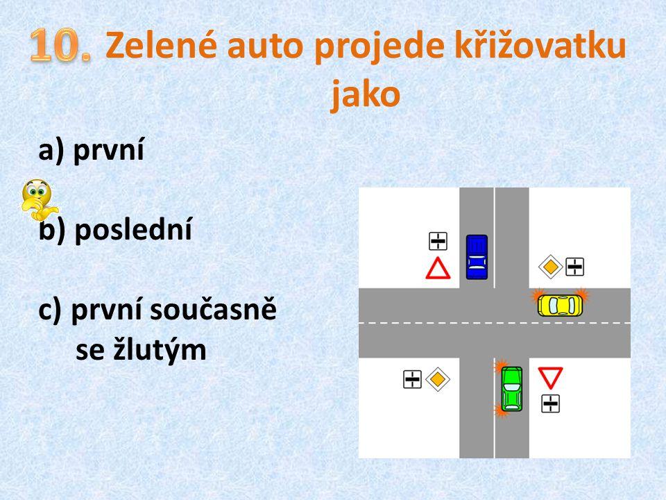 Zelené auto projede křižovatku jako a) první b) poslední c) první současně se žlutým