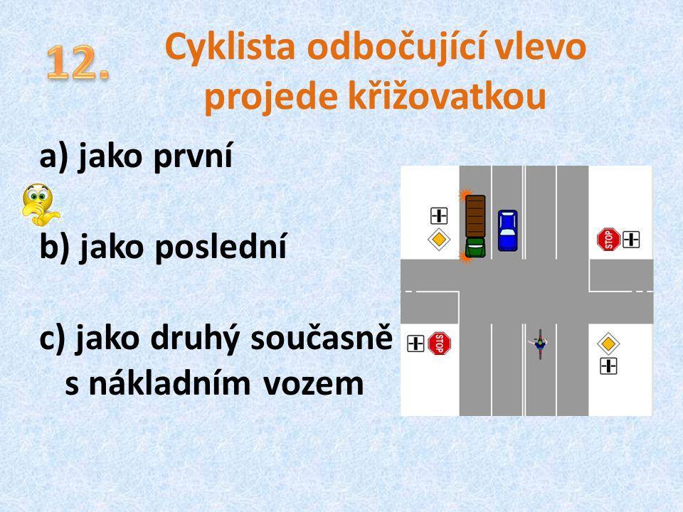 Cyklista odbočující vlevo projede křižovatkou a) jako první b) jako poslední c) jako druhý současně s nákladním vozem