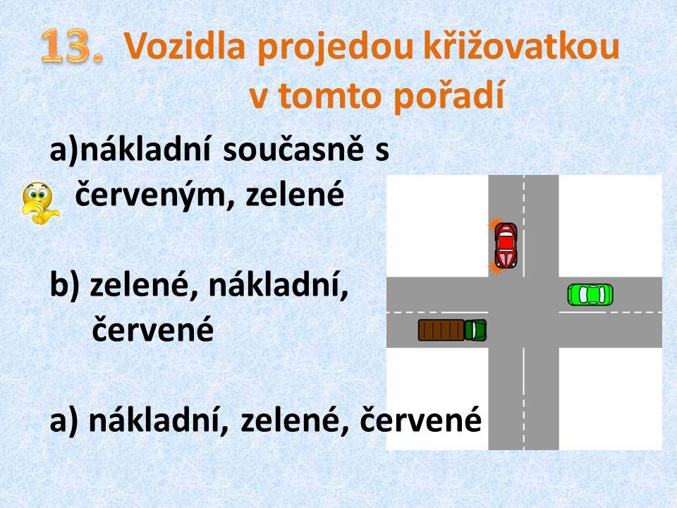 Vozidla projedou křižovatkou v tomto pořadí a)nákladní současně s červeným, zelené b) zelené, nákladní, červené a) nákladní, zelené, červené