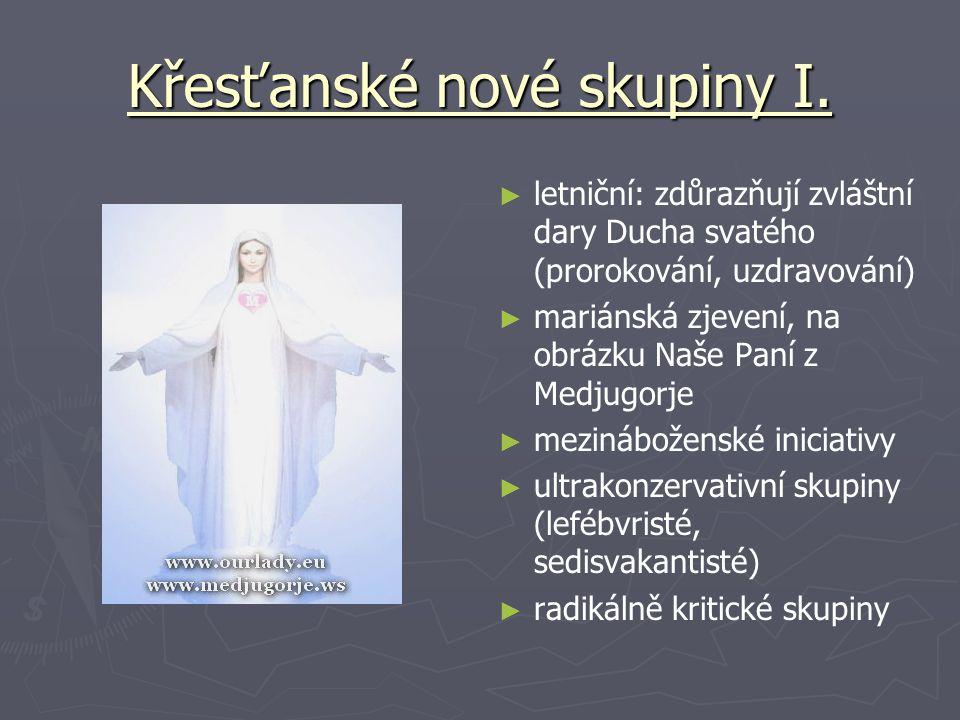 Křesťanské nové skupiny I. ► letniční: zdůrazňují zvláštní dary Ducha svatého (prorokování, uzdravování) ► mariánská zjevení, na obrázku Naše Paní z M
