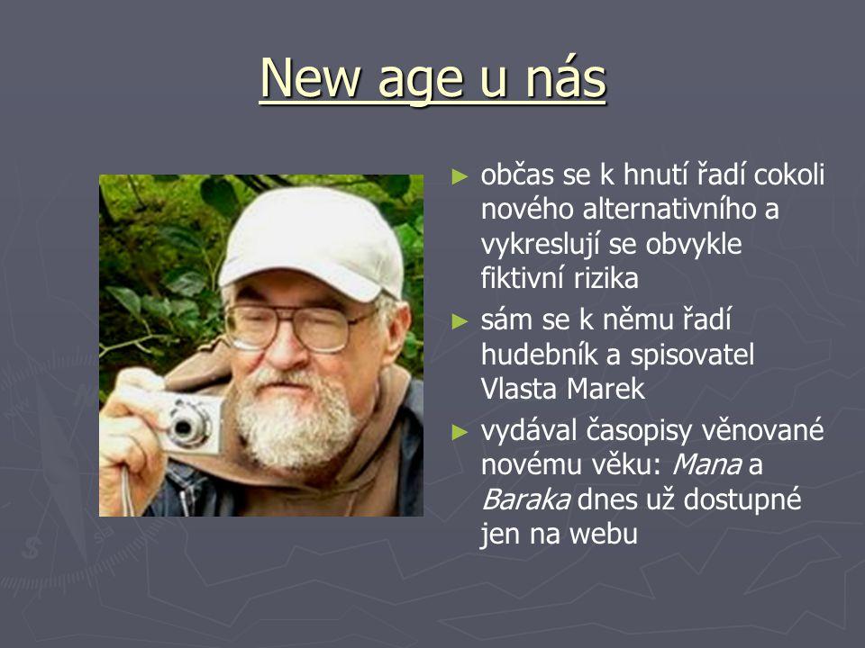 New age u nás ► občas se k hnutí řadí cokoli nového alternativního a vykreslují se obvykle fiktivní rizika ► sám se k němu řadí hudebník a spisovatel