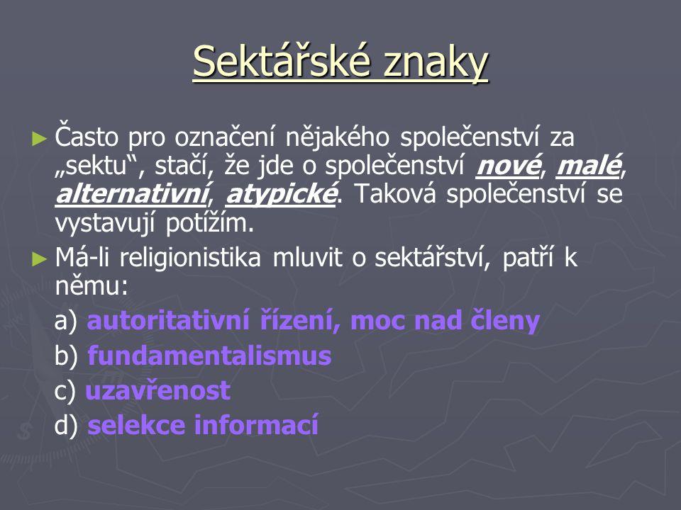 """Sektářské znaky ► ► Často pro označení nějakého společenství za """"sektu , stačí, že jde o společenství nové, malé, alternativní, atypické."""