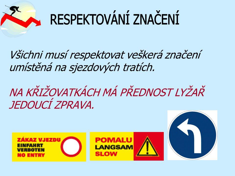 Všichni musí respektovat veškerá značení umístěná na sjezdových tratích. NA KŘIŽOVATKÁCH MÁ PŘEDNOST LYŽAŘ JEDOUCÍ ZPRAVA.