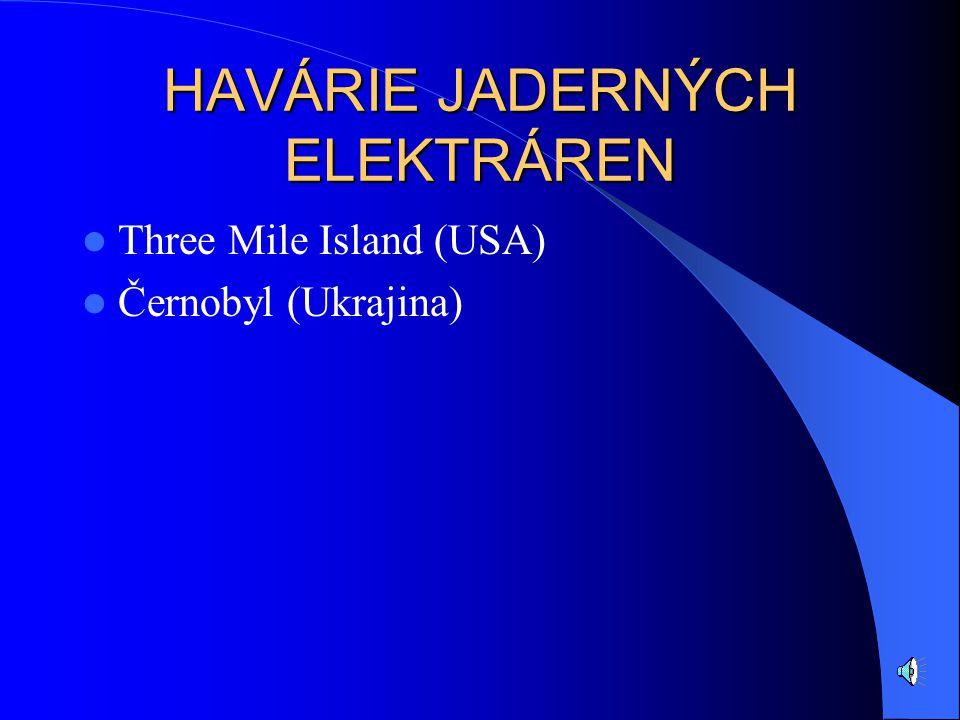 HAVÁRIE JADERNÝCH ELEKTRÁREN Three Mile Island (USA) Černobyl (Ukrajina)