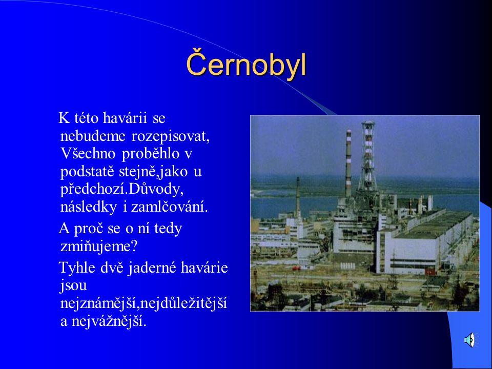Po havárii… Tohle je elektrárna Three Mile Island a Černobyl po havárii.