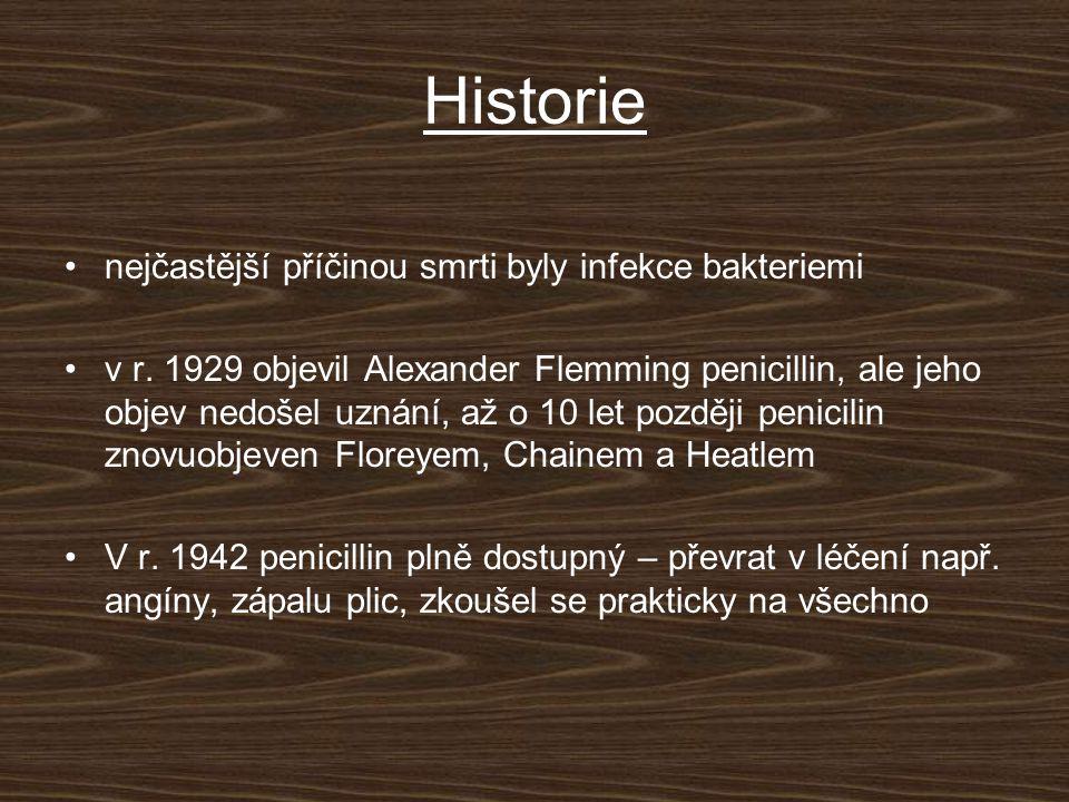 Historie nejčastější příčinou smrti byly infekce bakteriemi v r. 1929 objevil Alexander Flemming penicillin, ale jeho objev nedošel uznání, až o 10 le