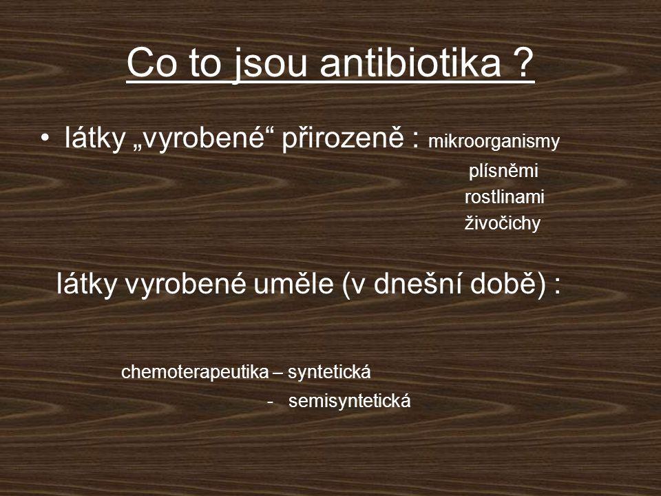 """Co to jsou antibiotika ? látky """"vyrobené"""" přirozeně : mikroorganismy plísněmi rostlinami živočichy látky vyrobené uměle (v dnešní době) : chemoterapeu"""
