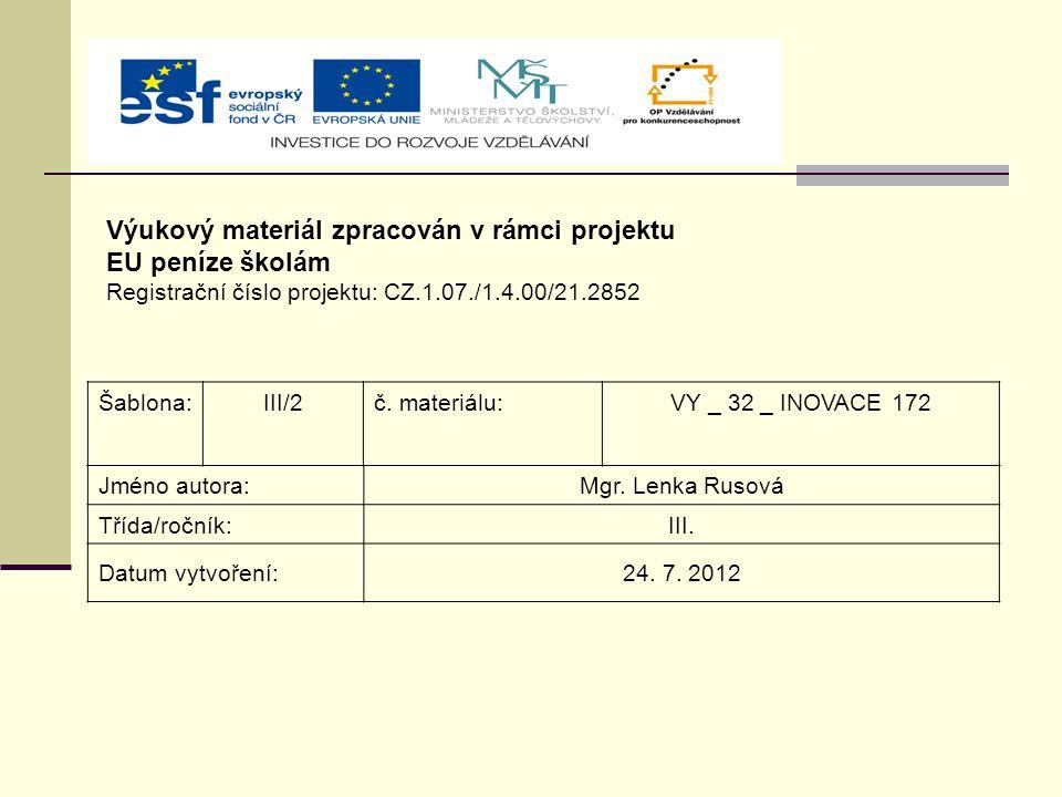 Výukový materiál zpracován v rámci projektu EU peníze školám Registrační číslo projektu: CZ.1.07./1.4.00/21.2852 Šablona:III/2č. materiálu:VY _ 32 _ I