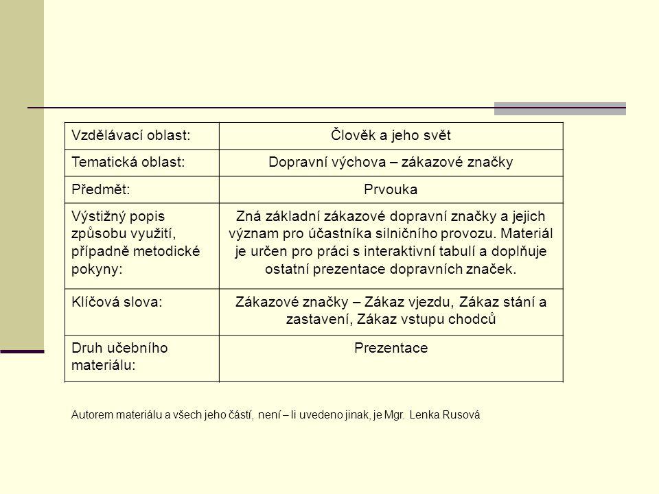 Vzdělávací oblast:Člověk a jeho svět Tematická oblast:Dopravní výchova – zákazové značky Předmět:Prvouka Výstižný popis způsobu využití, případně meto