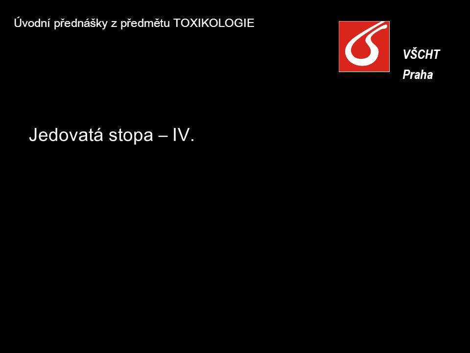 Úvodní přednášky z předmětu TOXIKOLOGIE VŠCHT Praha VŠCHT Praha Jedovatá stopa – IV.
