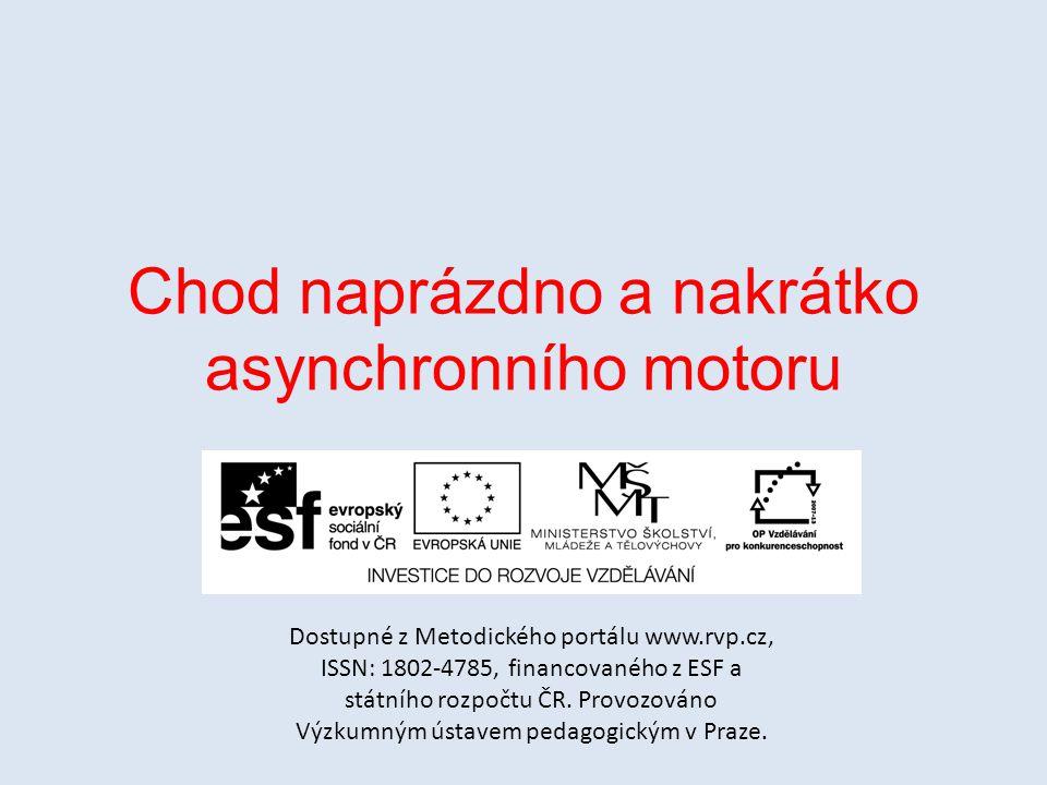 Chod naprázdno a nakrátko asynchronního motoru Dostupné z Metodického portálu www.rvp.cz, ISSN: 1802-4785, financovaného z ESF a státního rozpočtu ČR.