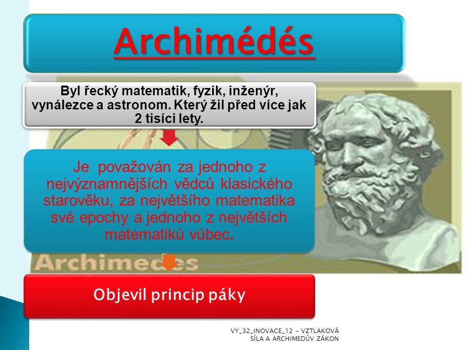Archimédés Byl řecký matematik, fyzik, inženýr, vynálezce a astronom. Který žil před více jak 2 tisíci lety. Je považován za jednoho z nejvýznamnějšíc