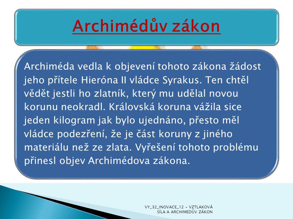 Archiméda vedla k objevení tohoto zákona žádost jeho přítele Hieróna II vládce Syrakus. Ten chtěl vědět jestli ho zlatník, který mu udělal novou korun