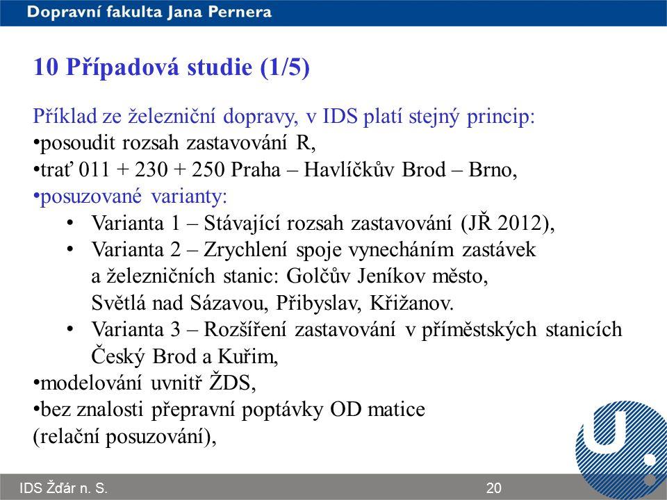 IDS Žďár n. S.20 10 Případová studie (1/5) Příklad ze železniční dopravy, v IDS platí stejný princip: posoudit rozsah zastavování R, trať 011 + 230 +