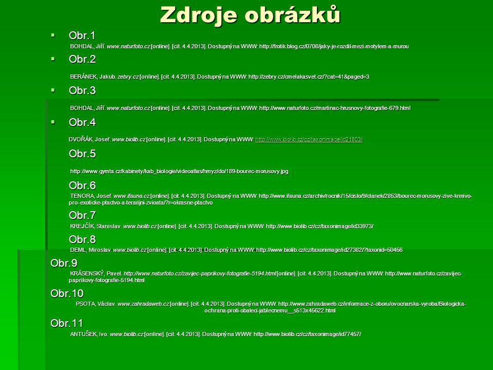 Zdroje obrázků  Obr.1 BOHDAL, Jiří. www.naturfoto.cz [online]. [cit. 4.4.2013]. Dostupný na WWW: http://frotik.blog.cz/0708/jaky-je-rozdil-mezi-motyl
