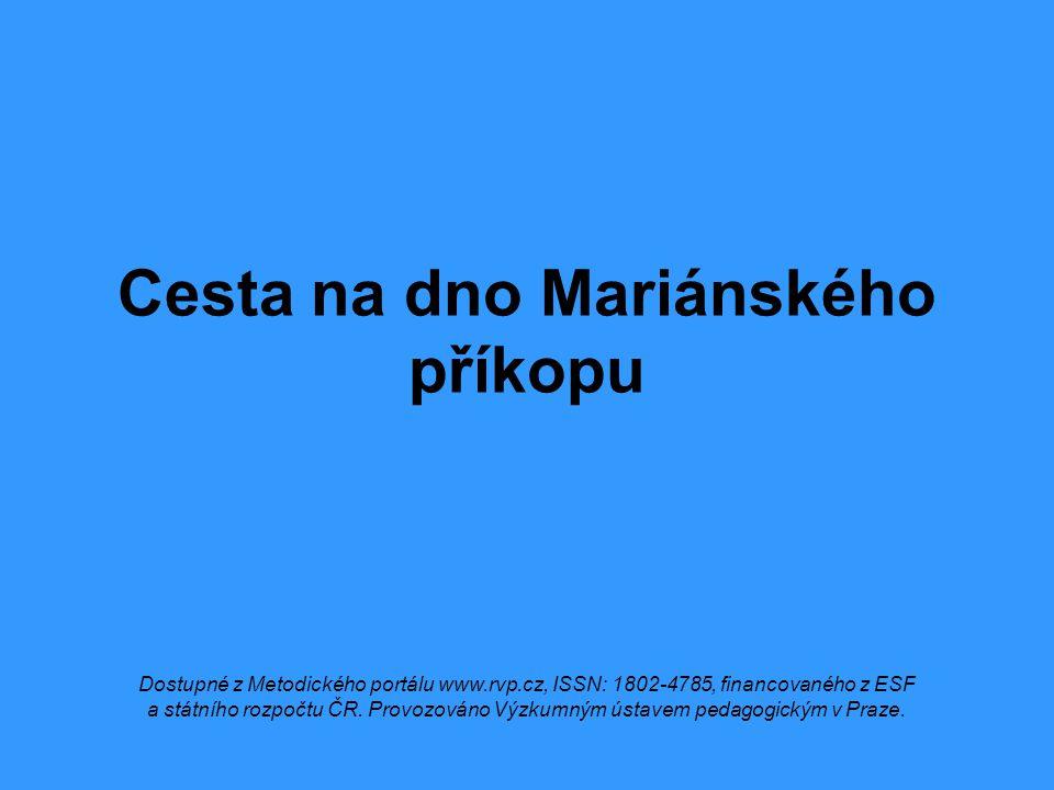 Cesta na dno Mariánského příkopu Dostupné z Metodického portálu www.rvp.cz, ISSN: 1802-4785, financovaného z ESF a státního rozpočtu ČR. Provozováno V