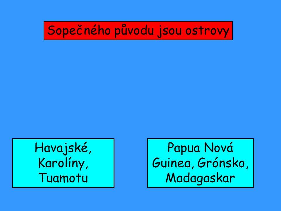 Sopečného původu jsou ostrovy Havajské, Karolíny, Tuamotu Papua Nová Guinea, Grónsko, Madagaskar