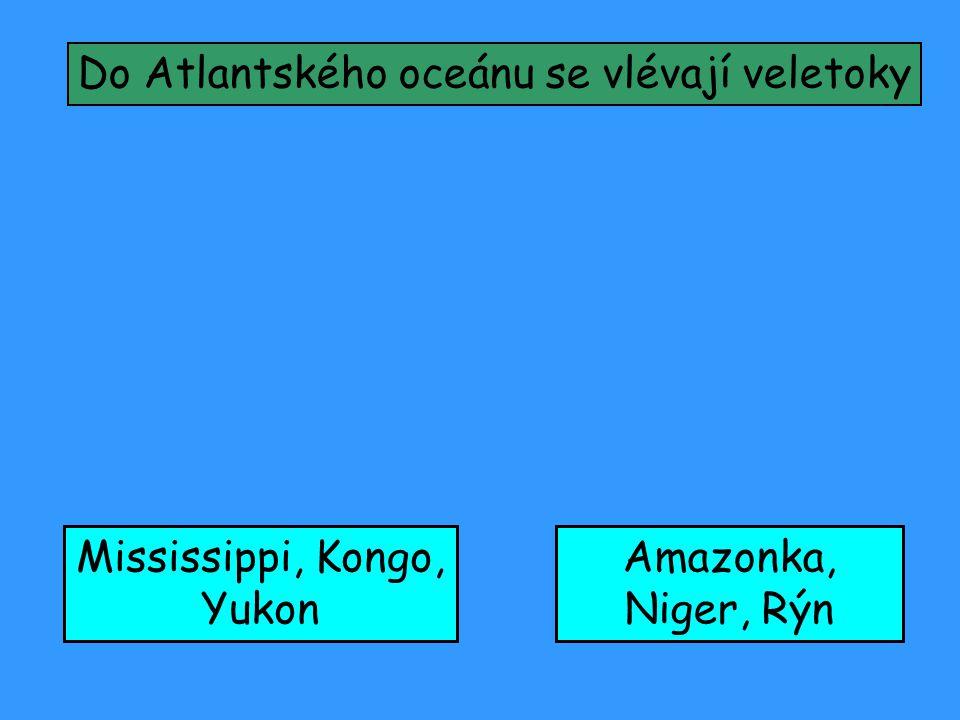 Do Atlantského oceánu se vlévají veletoky Amazonka, Niger, Rýn Mississippi, Kongo, Yukon