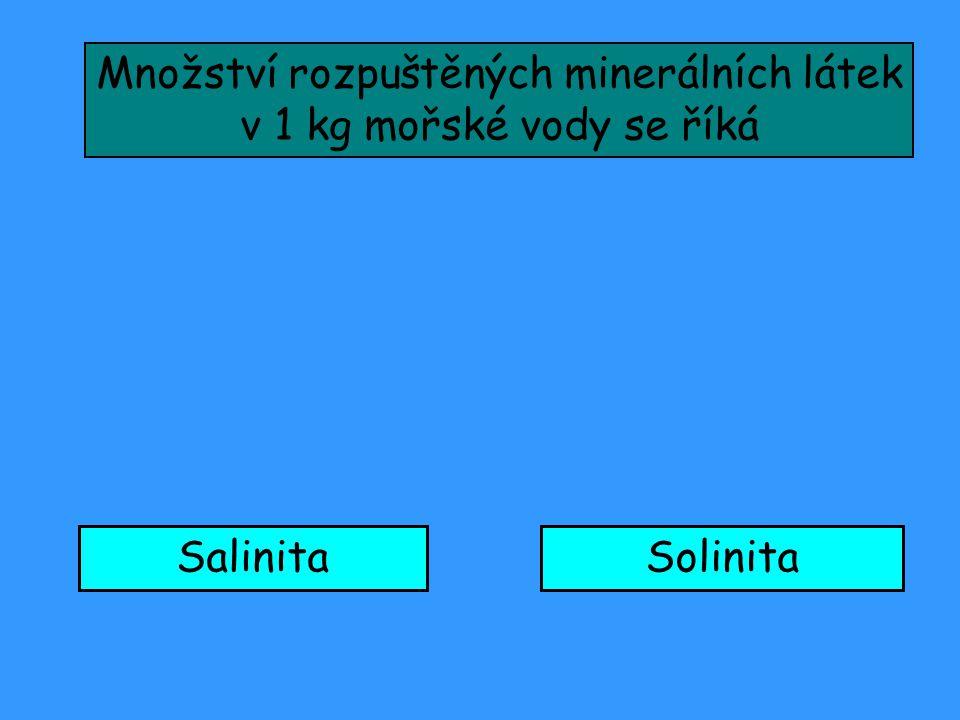 Množství rozpuštěných minerálních látek v 1 kg mořské vody se říká SalinitaSolinita