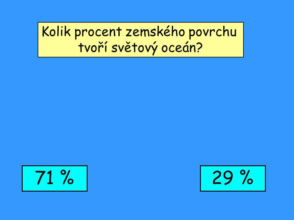 Kolik procent zemského povrchu tvoří světový oceán? 71 %29 %