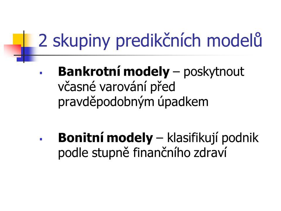 2 skupiny predikčních modelů  Bankrotní modely – poskytnout včasné varování před pravděpodobným úpadkem  Bonitní modely – klasifikují podnik podle s