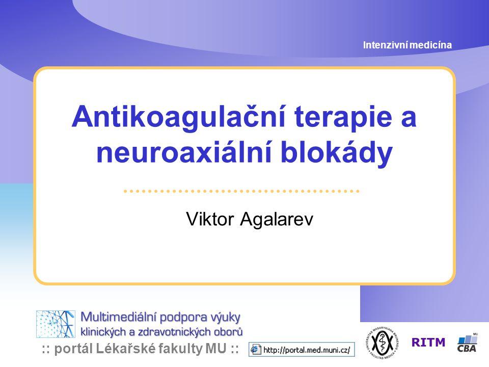 :: portál Lékařské fakulty MU :: Antikoagulační terapie a neuroaxiální blokády Viktor Agalarev Intenzivní medicína