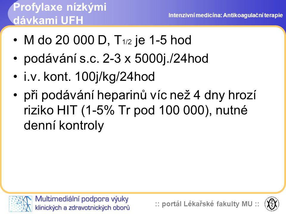 :: portál Lékařské fakulty MU :: Profylaxe nízkými dávkami UFH M do 20 000 D, T 1/2 je 1-5 hod podávání s.c.