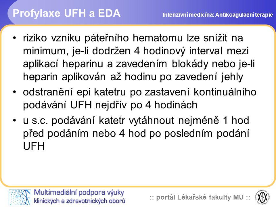 :: portál Lékařské fakulty MU :: Profylaxe UFH a EDA riziko vzniku páteřního hematomu lze snížit na minimum, je-li dodržen 4 hodinový interval mezi aplikací heparinu a zavedením blokády nebo je-li heparin aplikován až hodinu po zavedení jehly odstranění epi katetru po zastavení kontinuálního podávání UFH nejdřív po 4 hodinách u s.c.