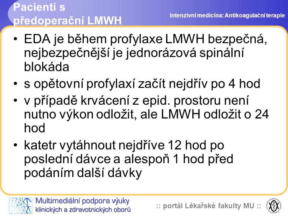 :: portál Lékařské fakulty MU :: Pacienti s předoperační LMWH EDA je během profylaxe LMWH bezpečná, nejbezpečnější je jednorázová spinální blokáda s opětovní profylaxí začít nejdřív po 4 hod v případě krvácení z epid.