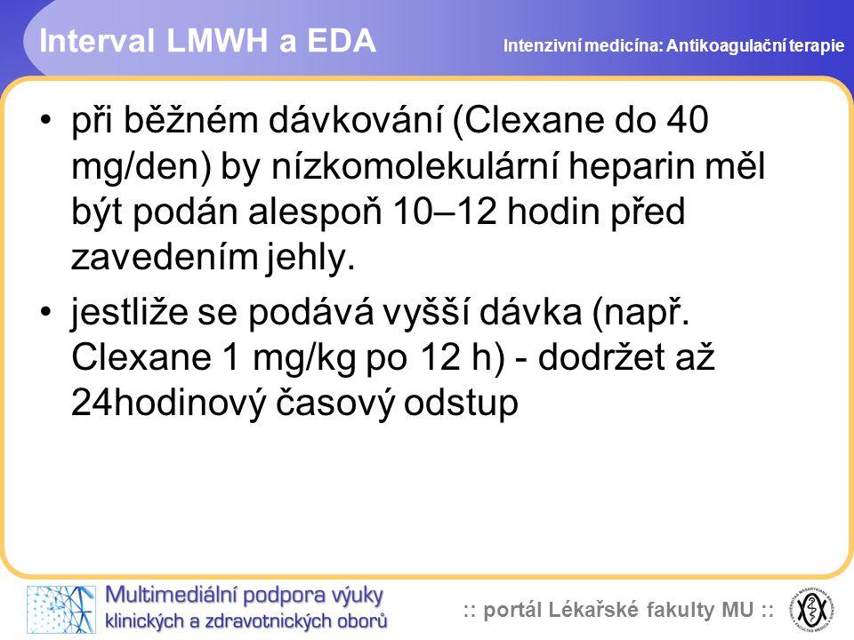 :: portál Lékařské fakulty MU :: Interval LMWH a EDA při běžném dávkování (Clexane do 40 mg/den) by nízkomolekulární heparin měl být podán alespoň 10–12 hodin před zavedením jehly.