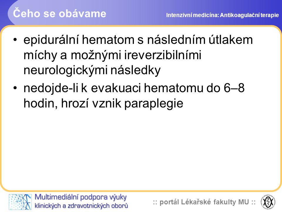 :: portál Lékařské fakulty MU :: Čeho se obávame epidurální hematom s následním útlakem míchy a možnými ireverzibilními neurologickými následky nedojde-li k evakuaci hematomu do 6–8 hodin, hrozí vznik paraplegie Intenzivní medicína: Antikoagulační terapie