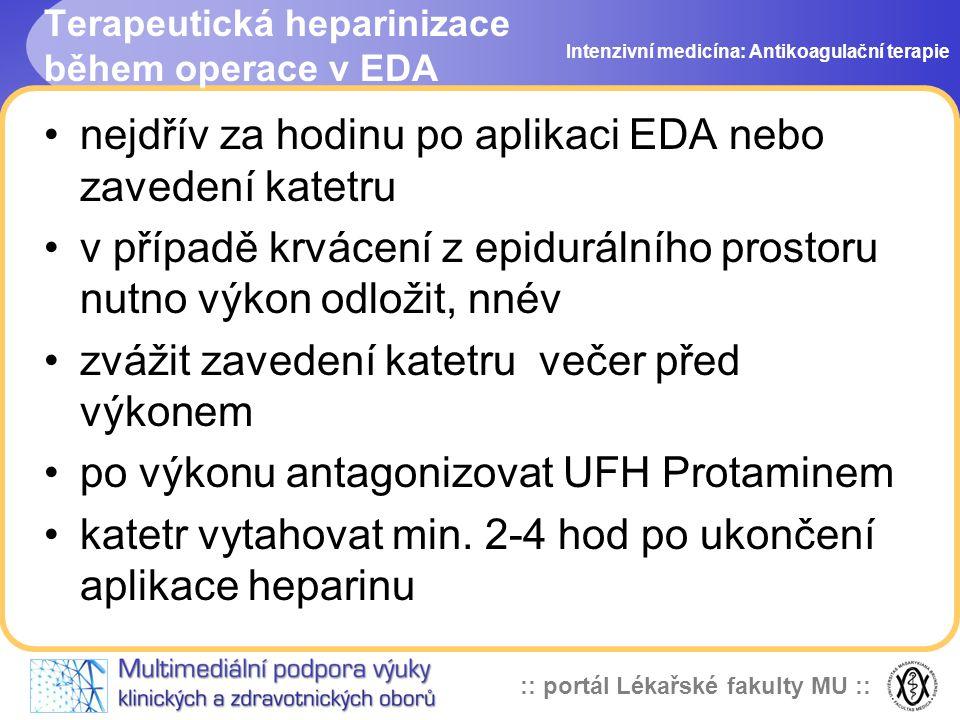 :: portál Lékařské fakulty MU :: Terapeutická heparinizace během operace v EDA nejdřív za hodinu po aplikaci EDA nebo zavedení katetru v případě krvácení z epidurálního prostoru nutno výkon odložit, nnév zvážit zavedení katetru večer před výkonem po výkonu antagonizovat UFH Protaminem katetr vytahovat min.