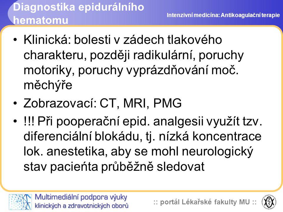 :: portál Lékařské fakulty MU :: Diagnostika epidurálního hematomu Klinická: bolesti v zádech tlakového charakteru, později radikulární, poruchy motoriky, poruchy vyprázdňování moč.