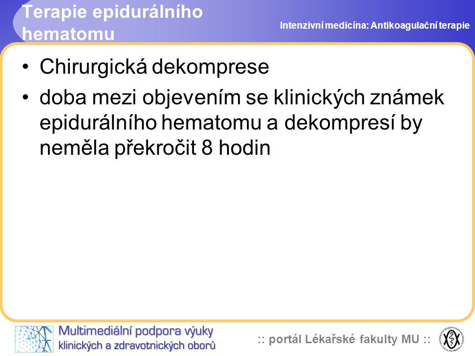 :: portál Lékařské fakulty MU :: Terapie epidurálního hematomu Chirurgická dekomprese doba mezi objevením se klinických známek epidurálního hematomu a dekompresí by neměla překročit 8 hodin Intenzivní medicína: Antikoagulační terapie