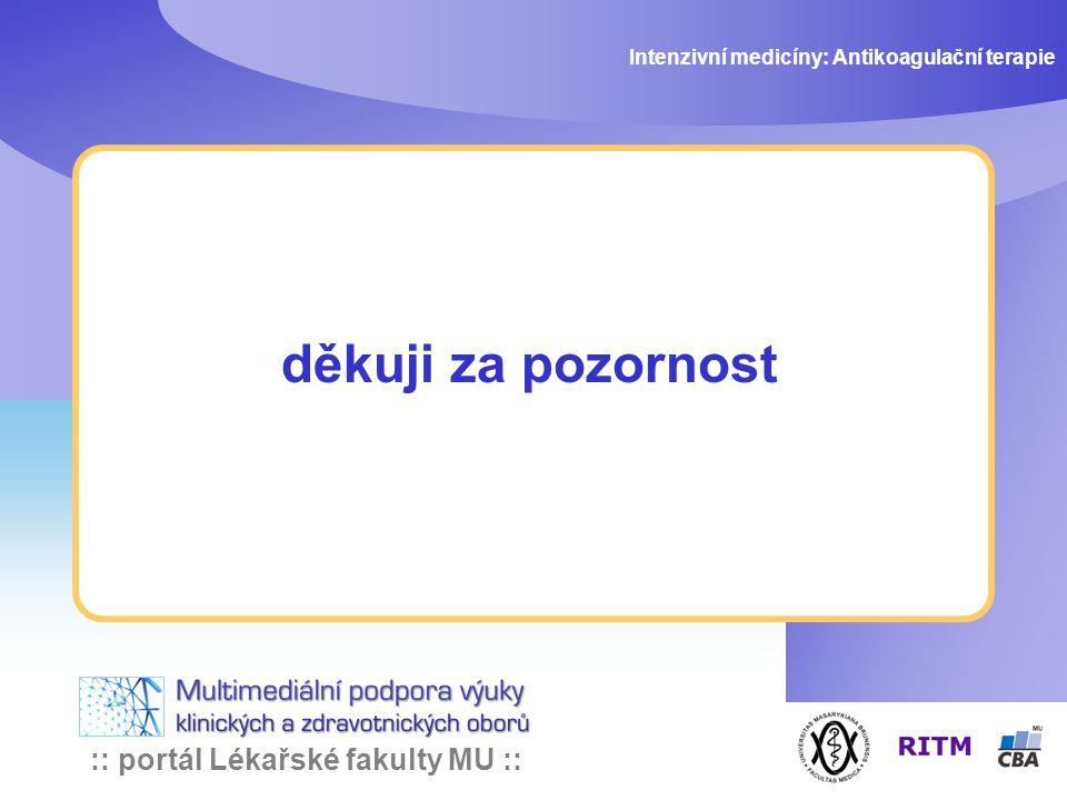 :: portál Lékařské fakulty MU :: děkuji za pozornost Intenzivní medicíny: Antikoagulační terapie