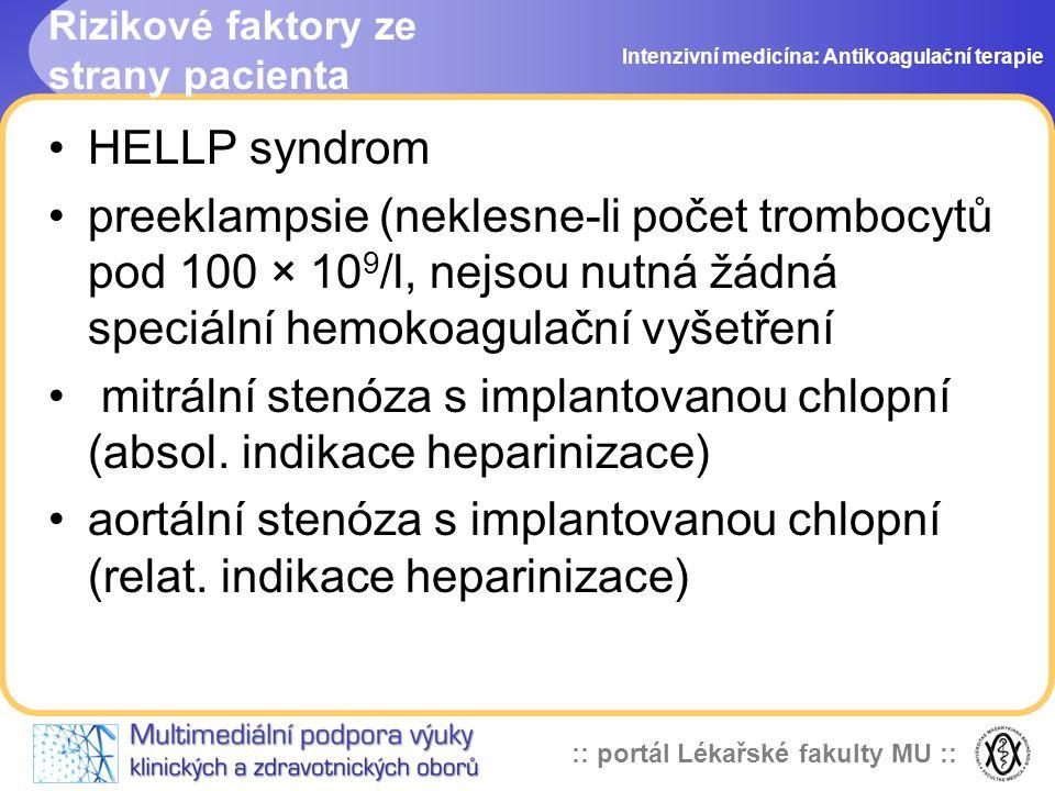:: portál Lékařské fakulty MU :: Rizikové faktory ze strany pacienta Eisenmengerův syndrom, dilatační kardiomyopatie, fibrilace síní, trombembolická nemoc v anamnéze vrozené a získané poruchy hemokoagulace Intenzivní medicína: Antikoagulační terapie