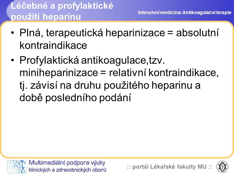 :: portál Lékařské fakulty MU :: Léčebné a profylaktické použití heparinu Plná, terapeutická heparinizace = absolutní kontraindikace Profylaktická antikoagulace,tzv.