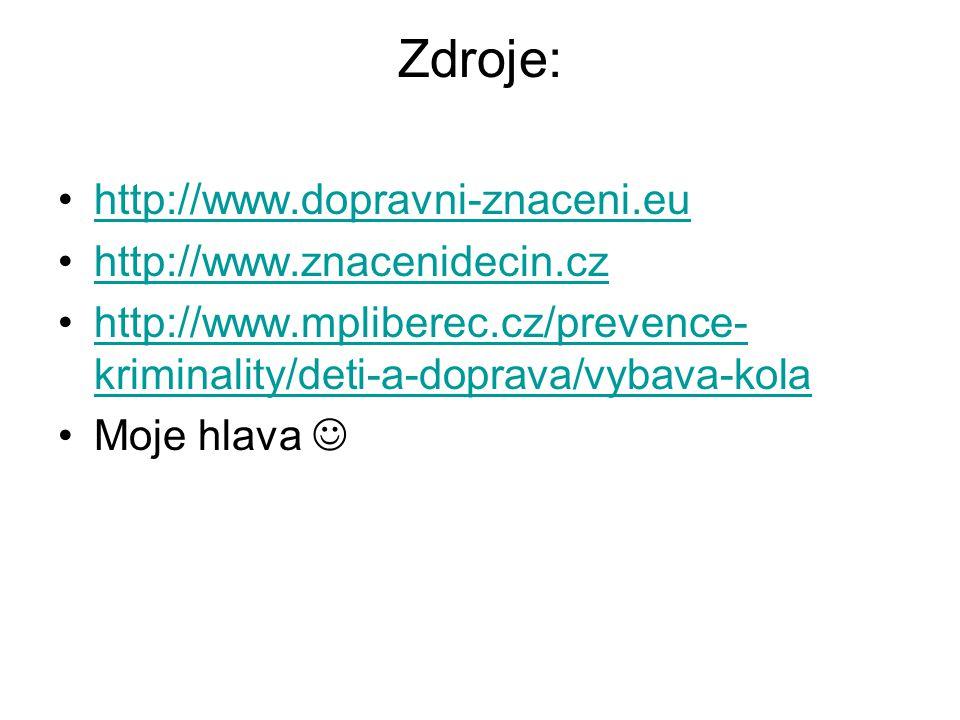 Zdroje: http://www.dopravni-znaceni.eu http://www.znacenidecin.cz http://www.mpliberec.cz/prevence- kriminality/deti-a-doprava/vybava-kolahttp://www.m