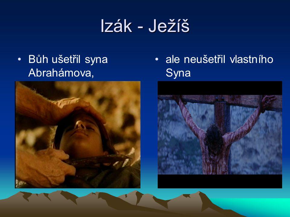 Izák - Ježíš Bůh ušetřil syna Abrahámova, ale neušetřil vlastního Syna