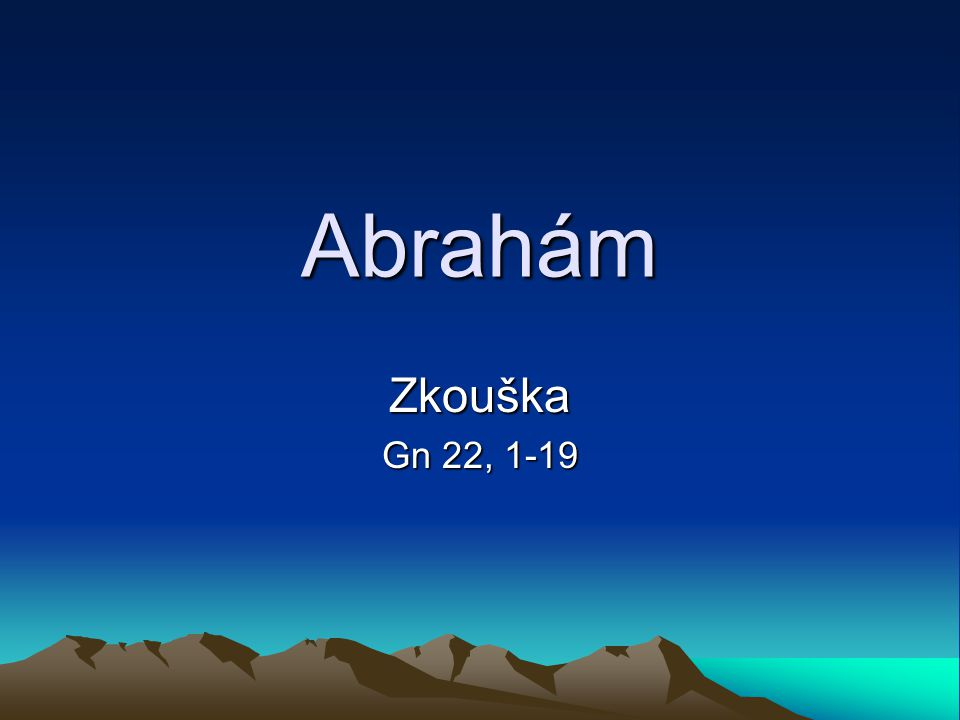 Abrahám Zkouška Gn 22, 1-19