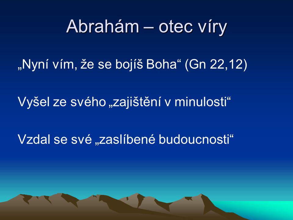 """Abrahám – otec víry """"Nyní vím, že se bojíš Boha (Gn 22,12) Vyšel ze svého """"zajištění v minulosti Vzdal se své """"zaslíbené budoucnosti"""
