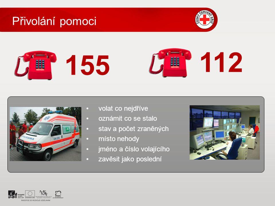 volat co nejdříve oznámit co se stalo stav a počet zraněných místo nehody jméno a číslo volajícího zavěsit jako poslední 155 112 Přivolání pomoci