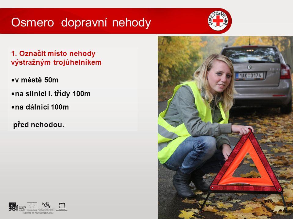 1. Označit místo nehody výstražným trojúhelníkem v městě 50m na silnici I.