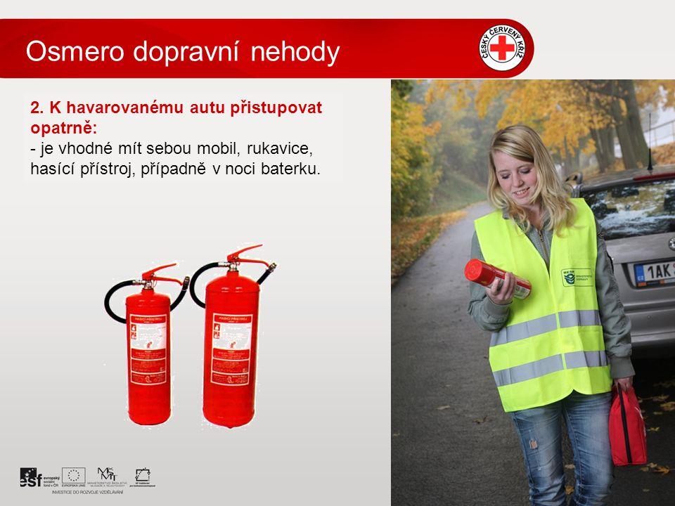 2. K havarovanému autu přistupovat opatrně: - je vhodné mít sebou mobil, rukavice, hasící přístroj, případně v noci baterku. Osmero dopravní nehody