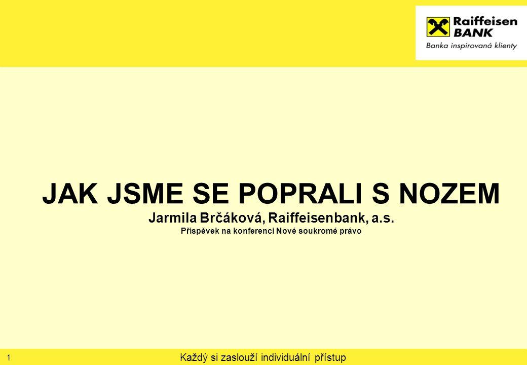 Každý si zaslouží individuální přístup JAK JSME SE POPRALI S NOZEM Jarmila Brčáková, Raiffeisenbank, a.s.